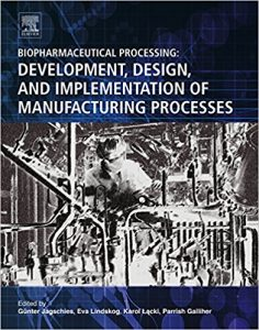 Biopharmaceutical Processing : Development, Design, and Implementation of Manufacturing Processes