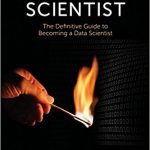Data Scientist: The Definitive Guide to Becoming a Data Scientist Ebook