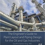 The Engineer's Guide to Plant Layout and Piping Design for the Oil and Gas Industries Ebook