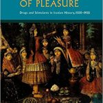 The Pursuit of Pleasure: Drugs and Stimulants in Iranian History, 1500-1900  ebook