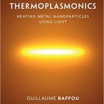 Thermoplasmonics Heating Metal Nanoparticles Using Light Ebook