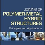 Joining of Polymer‐Metal Hybrid Structures: Principles and Applications Ebook