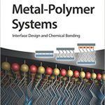 Metal-Polymer Systems: Interface Design and Chemical Bonding Ebook