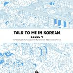 Talk To Me In Korean Level 1: From Greetings to Numbers, Learn the Fundamentals of Conversational Korean