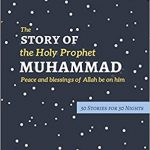 The Story of the Holy Prophet Muhammad: Ramadan Classics: 30 Stories for 30 Nights Ebook